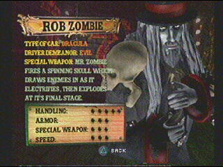 Game: Twisted Metal 4 Name: Rob Zombie Vehicle: Mr. Zombie (Don't hurt yourself) Level of Offensiveness: If Rob doesn't mind, I don't.