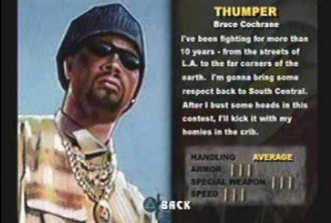 Game: Twisted Metal 3 Name: Bruce Cochrane Vehicle: Thumper Level of Offensiveness: 10