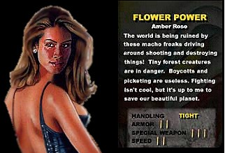Game: Twisted Metal 3 Name: Amber Rose Vehicle: Flower Power Level of Offensiveness: 6, but no one cares about hippies.